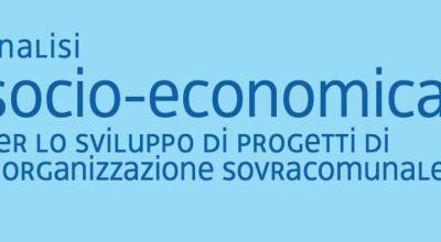 Analisi socio economica per lo sviluppo di progetti di riorganizzazione sovracomunale